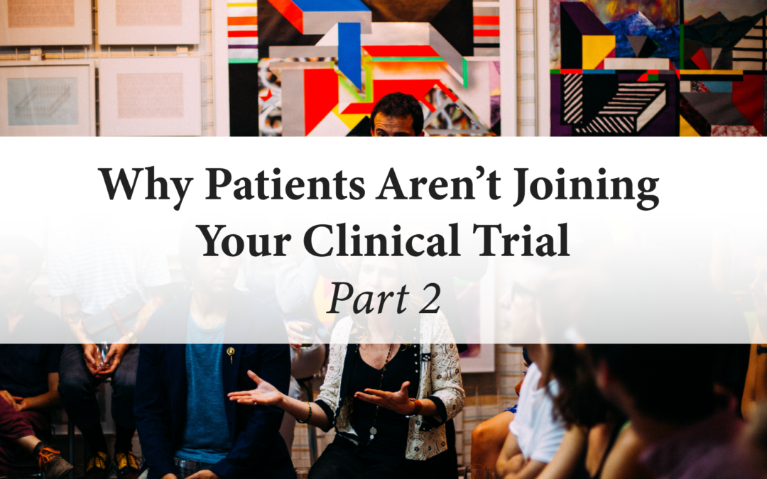 Why Patients Aren't Joining Your Clinical Trial (Part 2)