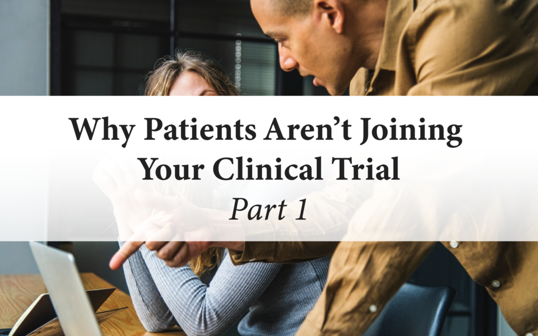 Why Patients Aren't Joining Your Clinical Trial (Part 1)